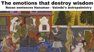 The Emotions That Destroy Wisdom Ravana Sentences Hanuman From Valmikis Astropalmistry