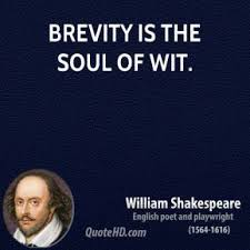 answer the question being asked about brevity is the soul of wit essay in the case of a journalist also the style will be photographic and graphic