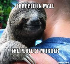Suspiciously Evil Sloth Meme Generator - DIY LOL via Relatably.com
