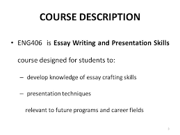 i am anila nosheen from comsats institute of information  course description eng406 is essay writing and presentation skills course designed for students to