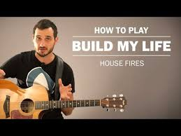Build My Life House Fires How To Play On Guitar