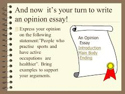 writing an opinion essay ppt video online  and now it s your turn to write an opinion essay