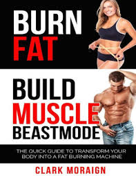 burn fat build muscle the quick guide