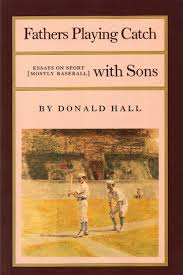 fathers playing catch sons essays on sport by donald hall 998354
