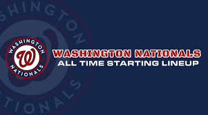 Washington Nationals All Time Starting Lineup Roster