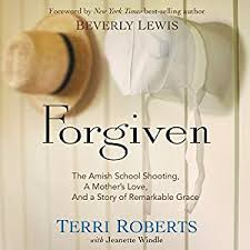 com forgiven the amish school shooting a mother s love  com forgiven the amish school shooting a mother s love and a story of remarkable grace audible audio edition terri roberts jeanette windle