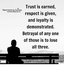 Quotes About Loyalty And Betrayal Amazing Trust Is Earned Mesmerizing Quotes WwwMesmerizingQuotes48ucom Respect
