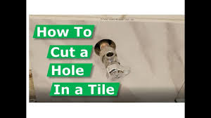 how to cut a round hole in tile for pipes and shower heads