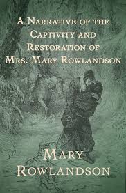 a narrative of the captivity and restoration of mrs mary  a narrative of the captivity and restoration of mrs mary rowlandson
