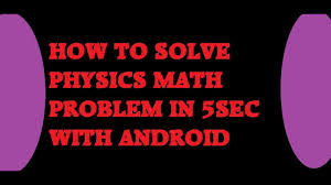 how to solve physics math problem in sec android  how to solve physics math problem in 5 sec android