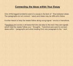 what you need to know about writing an essay the paragraph in connecting the ideas in your essay one of the biggest problems seen in a essay is