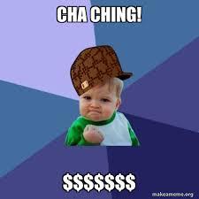 CHA CHING! $$$$$$$ - Scumbag Success Kid | Make a Meme