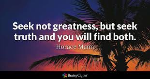 Horace Mann Quotes Cool Seek Not Greatness But Seek Truth And You Will Find Both Horace