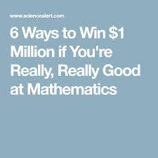 6 ways to win 1 million if you re really really good at mathematics