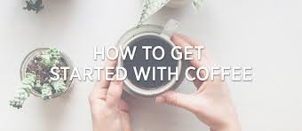 In here you will learn the process of how to get your do you love to start the day with a cup of delicious coffee? Coffee 101 How Do I Get Started With Coffee Prima Coffee Equipment