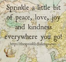 Peace Love Joy Quotes Fascinating SPRINKLE A LITTLE BIT OF PEACELOVEJOY AND KINDNESS EVERYWHERE YOU GO