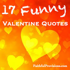 Love Valentines Quotes 100 Valentine's Funny Quotes Faithful Provisions 76