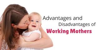 top advantages and disadvantages of working mothers wisestep the advantages of being a working mother are as follows