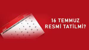 15 Temmuz resmi tatil mi, 16 Temmuz'la 19 Temmuz kurban bayramı ile  birleştirilecek mi?