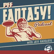 Pff Fantasy Football Podcast With Jeff Ratcliffe Podbay
