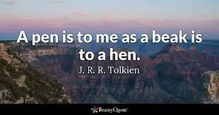 Grand Canyon Quotes Amazing A Pen Is To Me As A Beak Is To A Hen J R R Tolkien BrainyQuote