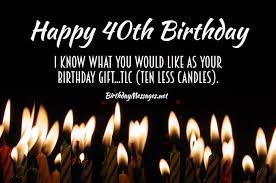 There is much at the forefront of your happy 40th birthday. 40th Birthday Wishes Quotes Birthday Messages For 40 Year Olds
