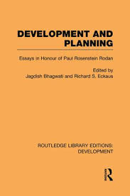 development and planning essays in honour of paul rosenstein  development and planning