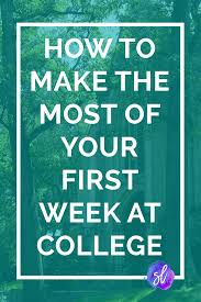 How To Make The Most Of Your First Week At College Sara Laughed