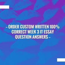best custom writing ideas writing process  order custom written correct week 3 it essay question answers custom writing service