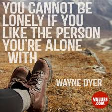 You Cannot Be Lonely If You Like The Person Youre Alone With Dr