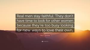 John F Kennedy Quote Real Men Stay Faithful They Dont Have Time