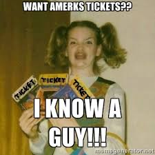 Want amerks tickets?? I know a guy!!! - Berks Tickets | Meme Generator via Relatably.com