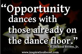 Opportunity Dances With Those Already On the Dance Floor ...