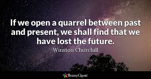 Living In The Past Quotes New If We Open A Quarrel Between Past And Present We Shall Find That We