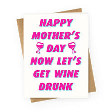 Mothers Greeting Card Happy Mothers Day Now Lets Get Wine Drunk Greeting Card Lookhuman