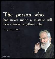 The Person Who Has Never Made A Mistake Will Never Make Anything