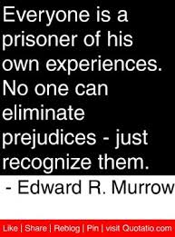 Journalism Quotes Awesome Prejudices Just Recognize Them Edward R Murrow Quotes Quotations