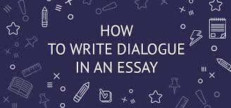 how to write dialogue in an essay example and writing guide  how to write dialogue in an essay