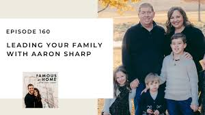 aaron sharp Archives - Famous at Home with Dr. Josh + Christi Straub