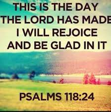 Bible Quote Of The Day Adorable This Is The Day The Lord Has Made I Will Rejoice And Be Glad In It
