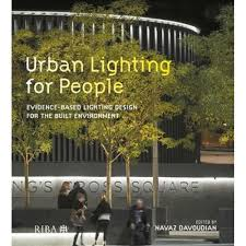 Urban Lighting Design Urban Lighting For People Evidence Based Lighting Design