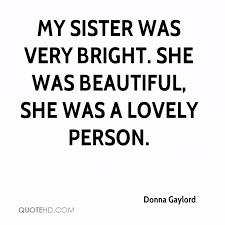 My Beautiful Sister Quotes Best Of Donna Gaylord Quotes QuoteHD
