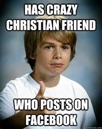 has crazy christian friend who posts on facebook - Lucky Karma ... via Relatably.com