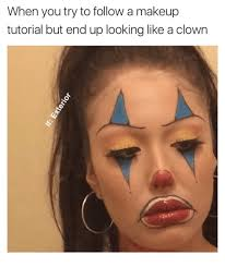 makeup looking and clown when you try to follow a makeup tutorial but