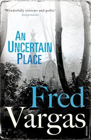An <b>Uncertain Place</b> (Commissaire Adamsberg): Amazon.co.uk: <b>Fred</b> ...