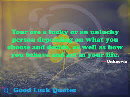 Best Of Luck Images With Quotes Your are a lucky or an unlucky person depending on what you choose 19