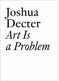 art is a problem d a p catalog jrp ringier books  la art book launch for joshua decter art is a problem