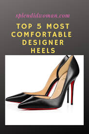 Most Comfortable Designer Heels Check Out This Collection Of Some Of The Most Comfortable