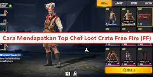 How to Get Top Chef Loot Crate Free Fire (FF) – Netral.News