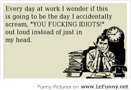Funny Quotes About Work Classy Every Day At Work